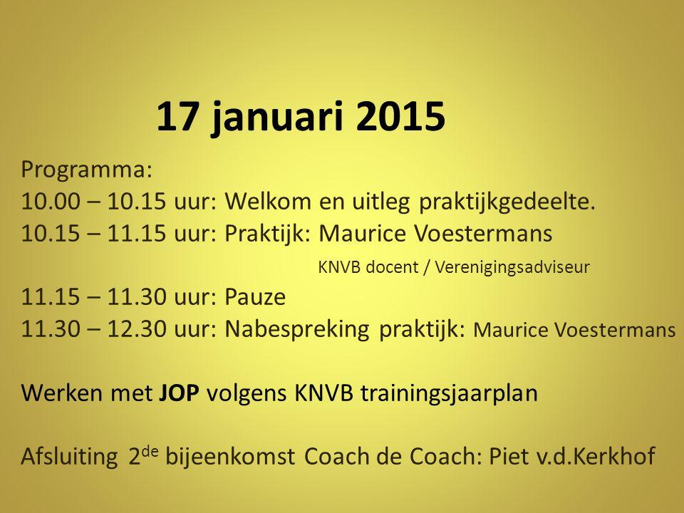 17 januari 2015 Programma: 10.00 – 10.15 uur: Welkom en uitleg praktijkgedeelte.