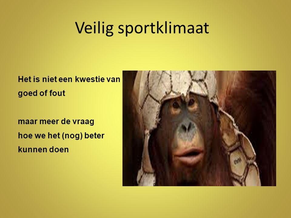 Veilig sportklimaat Het is niet een kwestie van goed of fout maar meer de vraag hoe we het (nog) beter kunnen doen