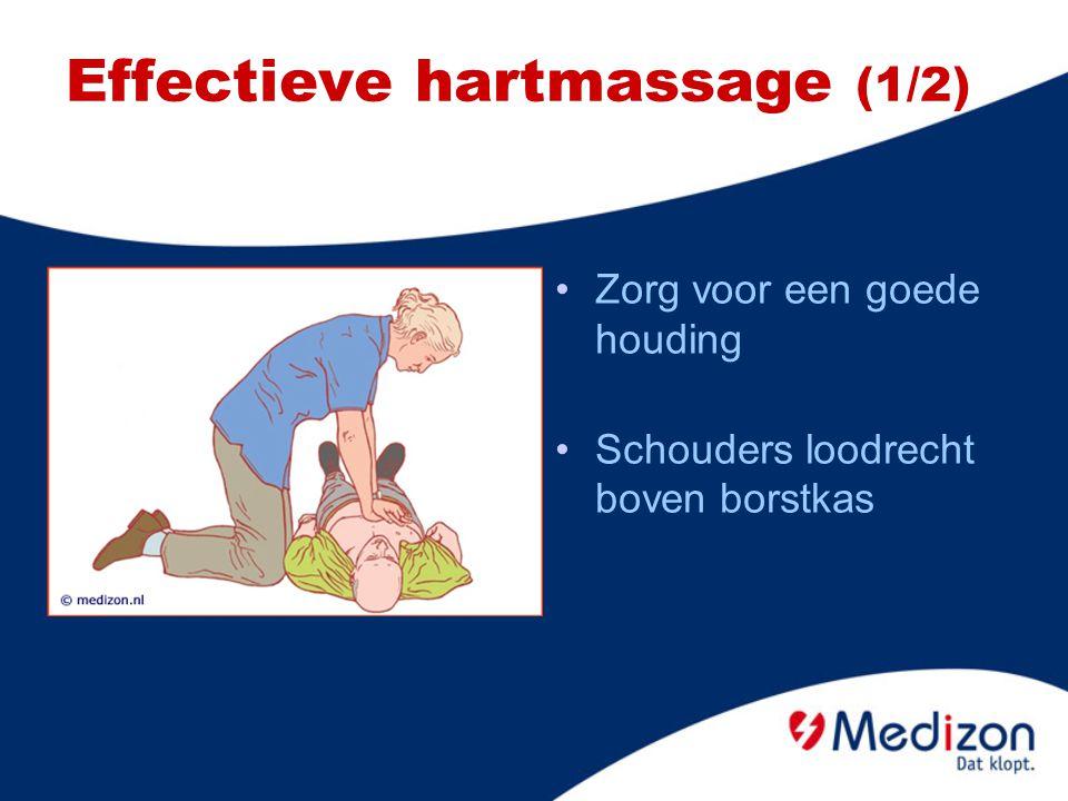 Effectieve hartmassage (1/2) Zorg voor een goede houding Schouders loodrecht boven borstkas