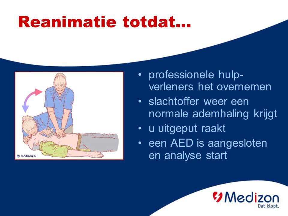 Reanimatie totdat… professionele hulp- verleners het overnemen slachtoffer weer een normale ademhaling krijgt u uitgeput raakt een AED is aangesloten