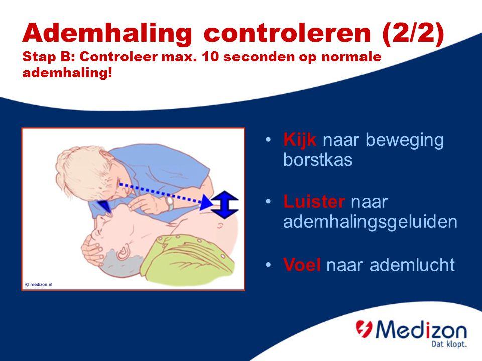Ademhaling controleren (2/2) Stap B: Controleer max. 10 seconden op normale ademhaling! Kijk naar beweging borstkas Luister naar ademhalingsgeluiden V