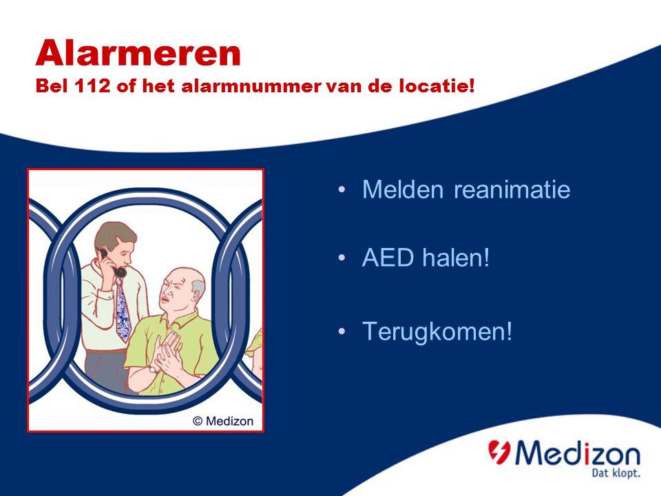Alarmeren Bel 112 of het alarmnummer van de locatie! Melden reanimatie AED halen! Terugkomen!