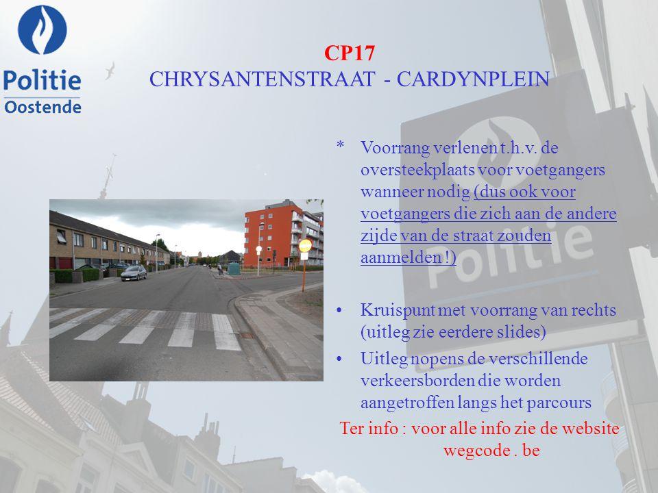 CP17 CHRYSANTENSTRAAT - CARDYNPLEIN *Voorrang verlenen t.h.v. de oversteekplaats voor voetgangers wanneer nodig (dus ook voor voetgangers die zich aan