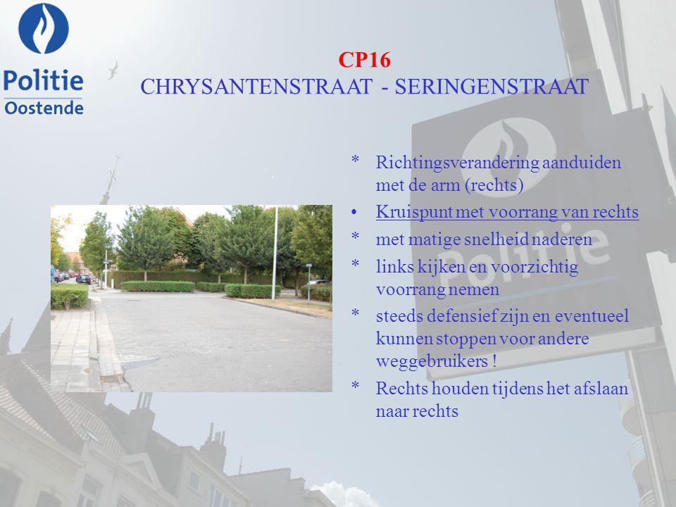 CP16 CHRYSANTENSTRAAT - SERINGENSTRAAT *Richtingsverandering aanduiden met de arm (rechts) Kruispunt met voorrang van rechts *met matige snelheid nade