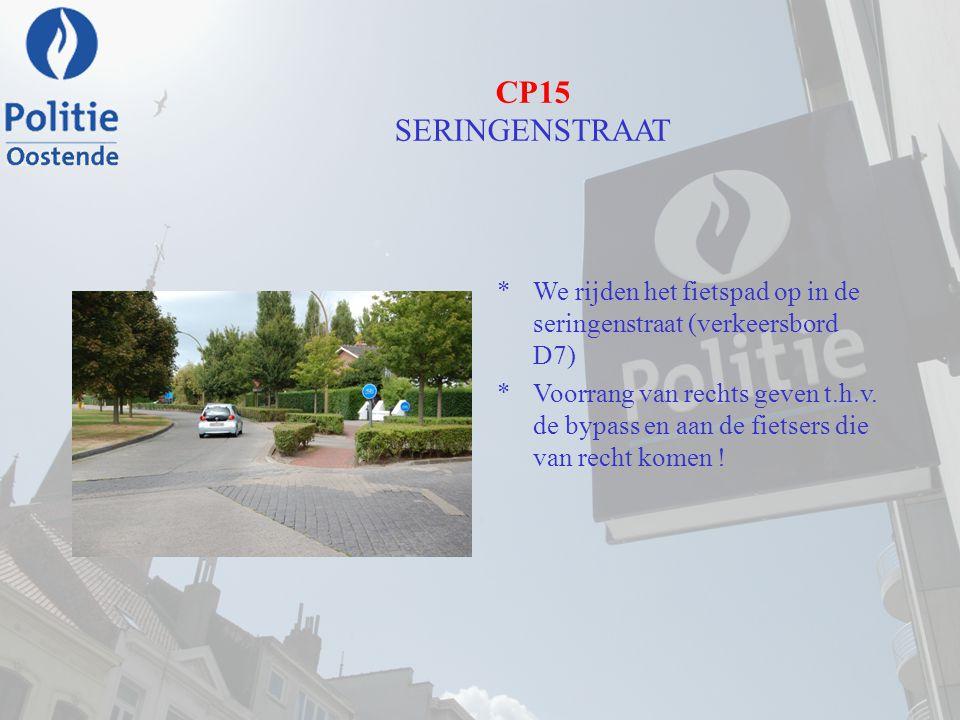 CP15 SERINGENSTRAAT *We rijden het fietspad op in de seringenstraat (verkeersbord D7) *Voorrang van rechts geven t.h.v. de bypass en aan de fietsers d