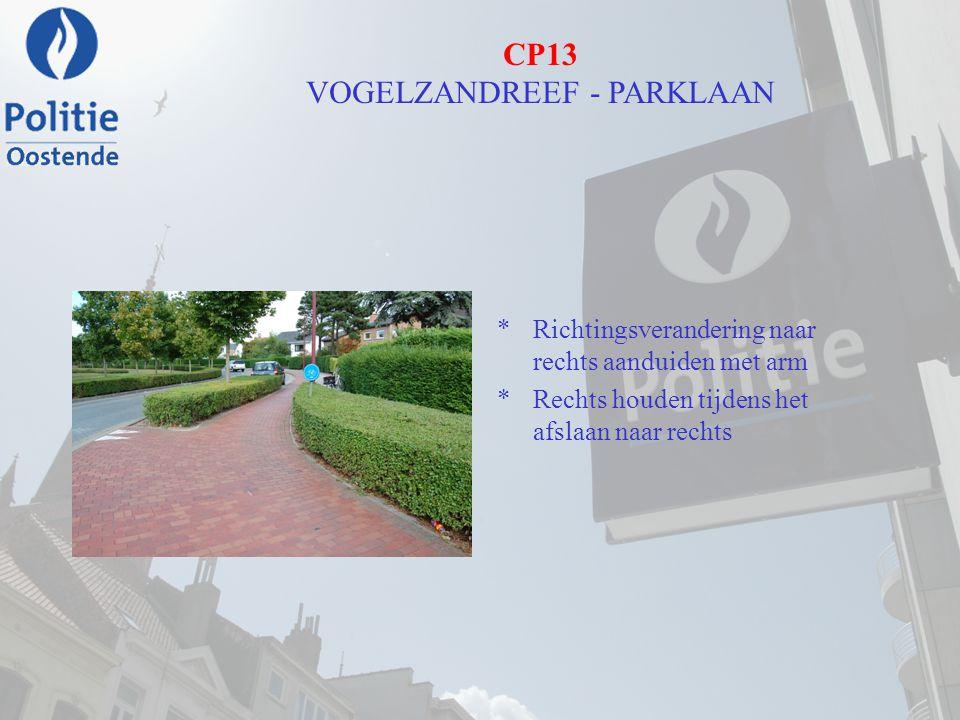 CP13 VOGELZANDREEF - PARKLAAN *Richtingsverandering naar rechts aanduiden met arm *Rechts houden tijdens het afslaan naar rechts