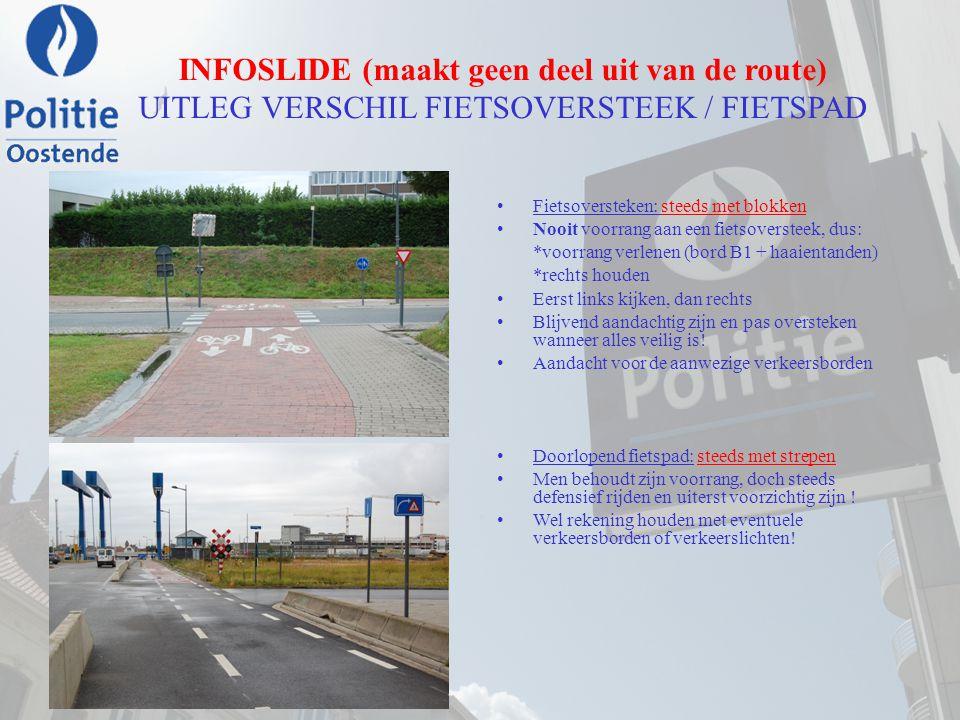 INFOSLIDE (maakt geen deel uit van de route) UITLEG VERSCHIL FIETSOVERSTEEK / FIETSPAD Fietsoversteken: steeds met blokken Nooit voorrang aan een fiet
