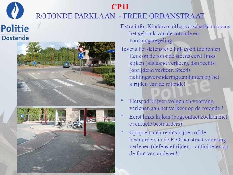 CP11 ROTONDE PARKLAAN - FRERE ORBANSTRAAT Extra info :Kinderen uitleg verschaffen nopens het gebruik van de rotonde en voorrangsregeling. Tevens het d