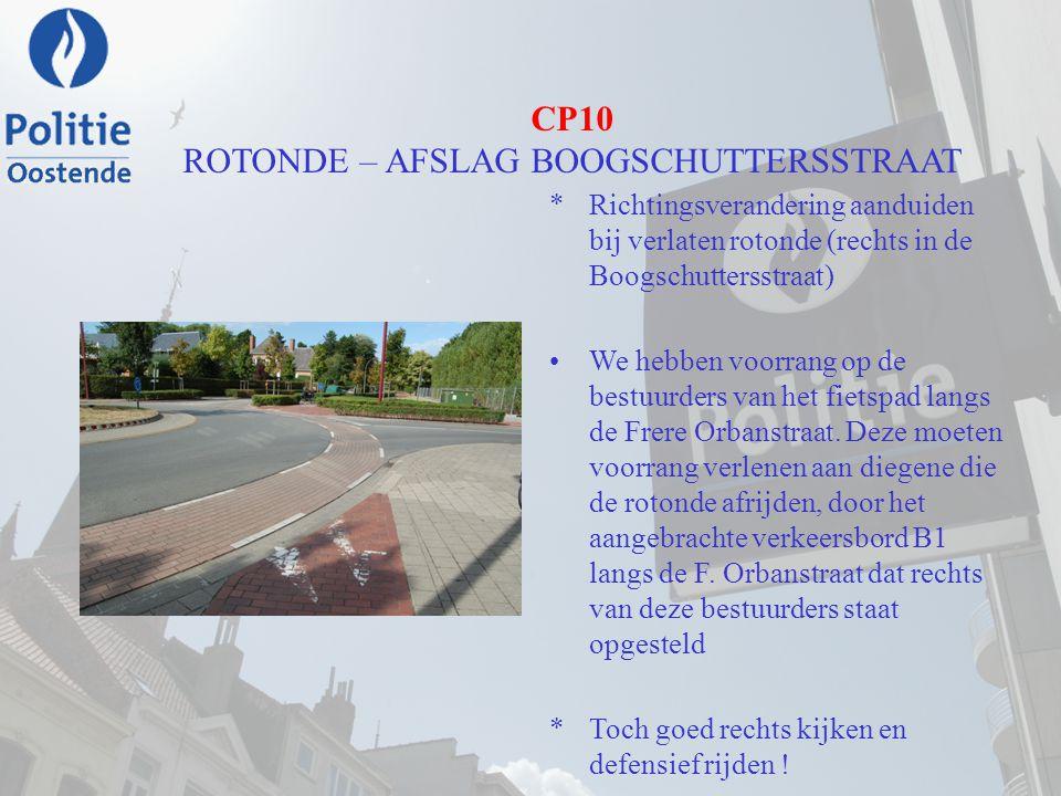 CP10 ROTONDE – AFSLAG BOOGSCHUTTERSSTRAAT *Richtingsverandering aanduiden bij verlaten rotonde (rechts in de Boogschuttersstraat) We hebben voorrang o