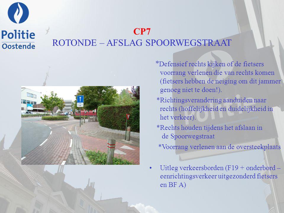 CP7 ROTONDE – AFSLAG SPOORWEGSTRAAT * Defensief rechts kijken of de fietsers voorrang verlenen die van rechts komen (fietsers hebben de neiging om dit