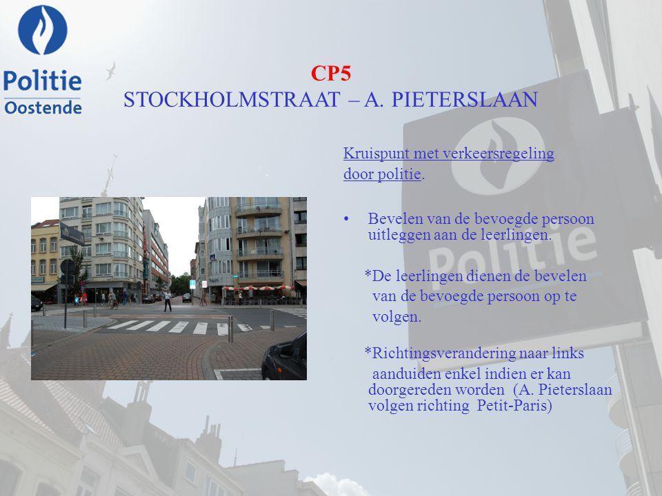 CP5 STOCKHOLMSTRAAT – A. PIETERSLAAN Kruispunt met verkeersregeling door politie. Bevelen van de bevoegde persoon uitleggen aan de leerlingen. *De lee
