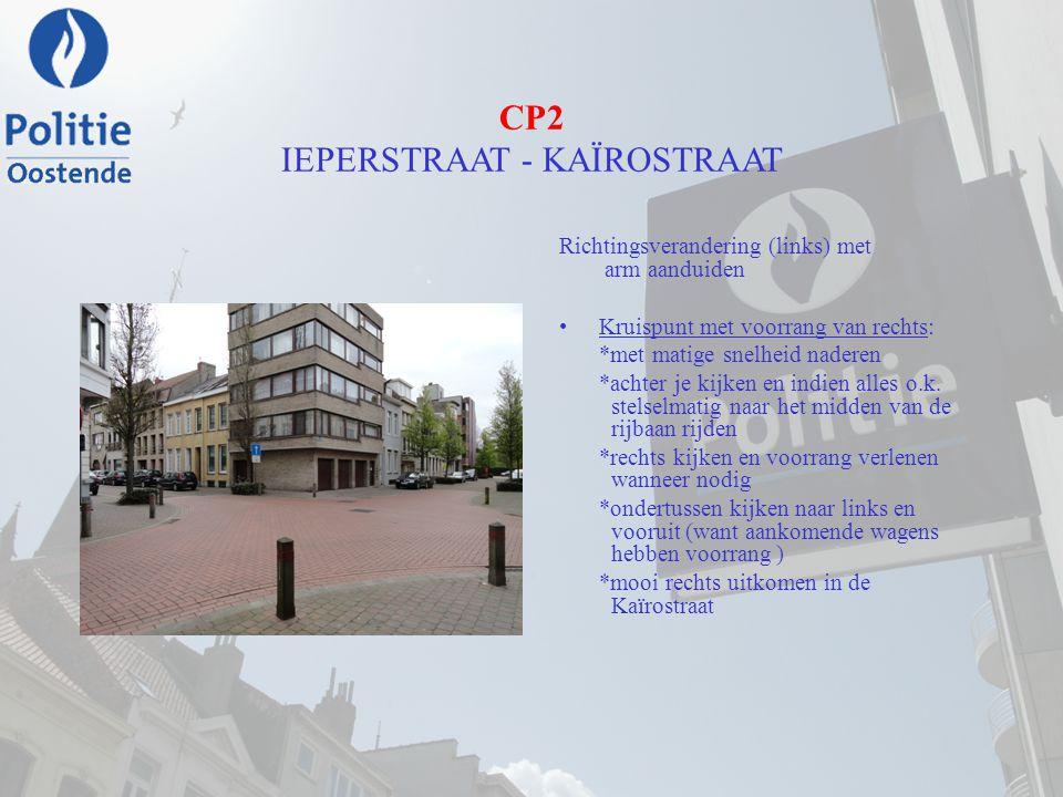 CP2 IEPERSTRAAT - KAÏROSTRAAT Richtingsverandering (links) met arm aanduiden Kruispunt met voorrang van rechts: *met matige snelheid naderen *achter j
