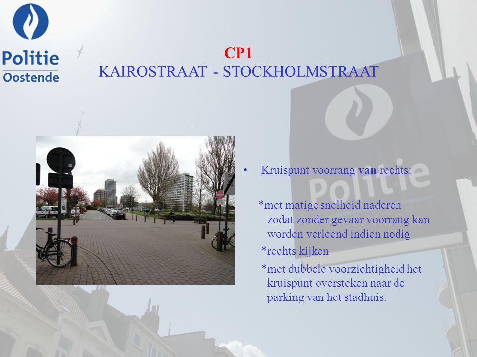 CP1 KAIROSTRAAT - STOCKHOLMSTRAAT Kruispunt voorrang van rechts: *met matige snelheid naderen zodat zonder gevaar voorrang kan worden verleend indien