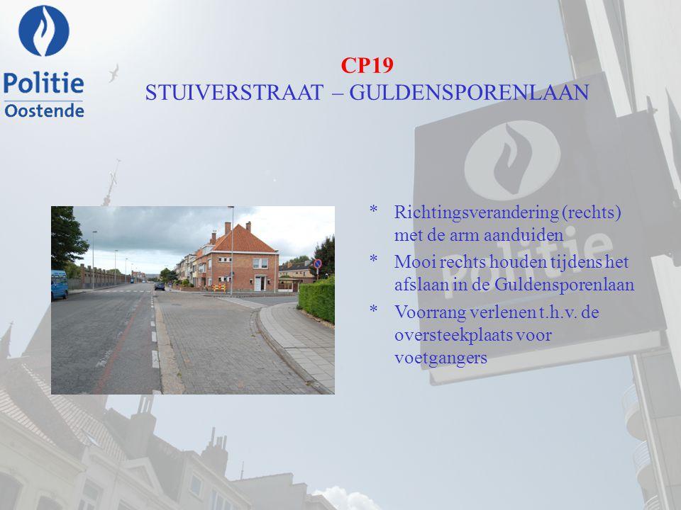 CP19 STUIVERSTRAAT – GULDENSPORENLAAN *Richtingsverandering (rechts) met de arm aanduiden *Mooi rechts houden tijdens het afslaan in de Guldensporenla