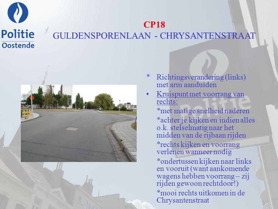 CP18 GULDENSPORENLAAN - CHRYSANTENSTRAAT *Richtingsverandering (links) met arm aanduiden Kruispunt met voorrang van rechts: *met matige snelheid nader