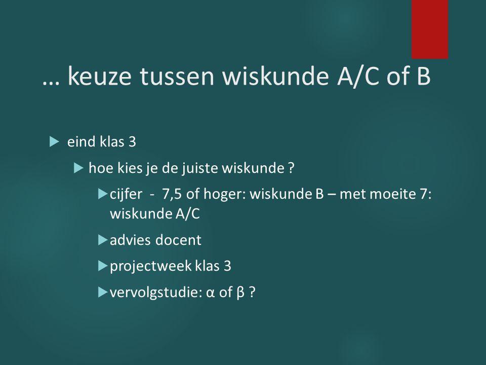 … keuze tussen wiskunde A/C of B  eind klas 3  hoe kies je de juiste wiskunde ?  cijfer - 7,5 of hoger: wiskunde B – met moeite 7: wiskunde A/C  a