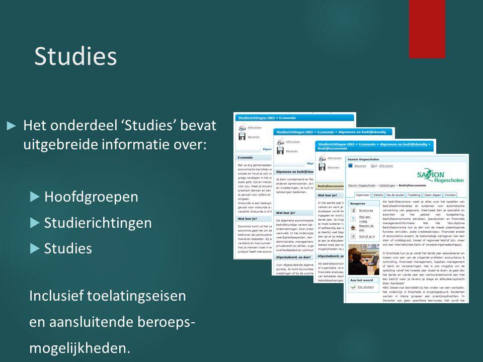 Studies ► Het onderdeel 'Studies' bevat uitgebreide informatie over:  Hoofdgroepen  Studierichtingen  Studies Inclusief toelatingseisen en aansluit