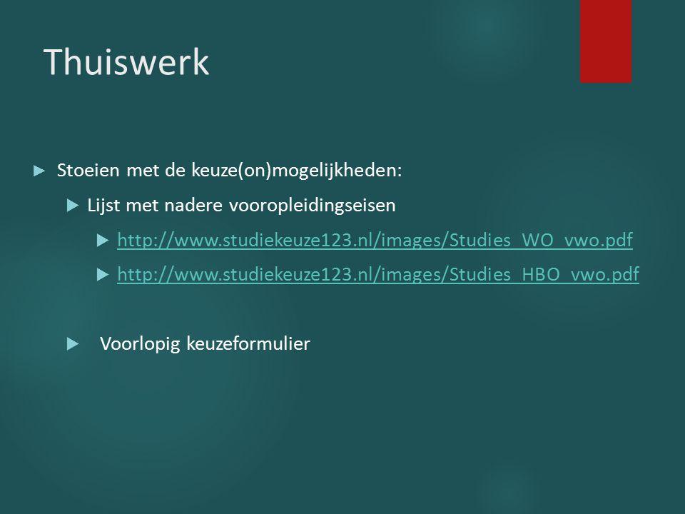 Thuiswerk ► Stoeien met de keuze(on)mogelijkheden:  Lijst met nadere vooropleidingseisen  http://www.studiekeuze123.nl/images/Studies_WO_vwo.pdf htt