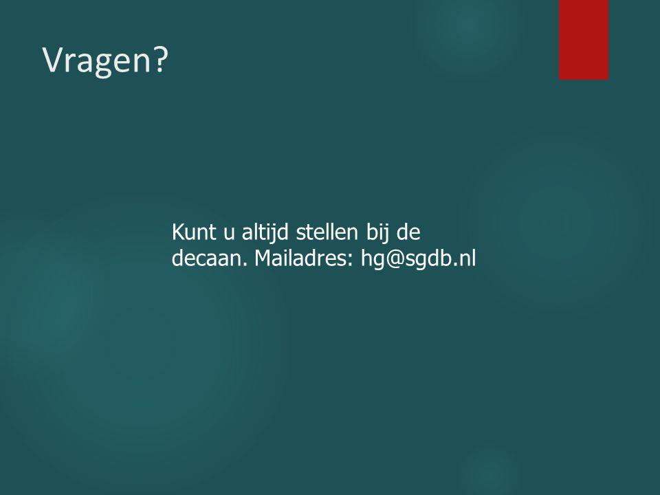 Vragen? Kunt u altijd stellen bij de decaan. Mailadres: hg@sgdb.nl