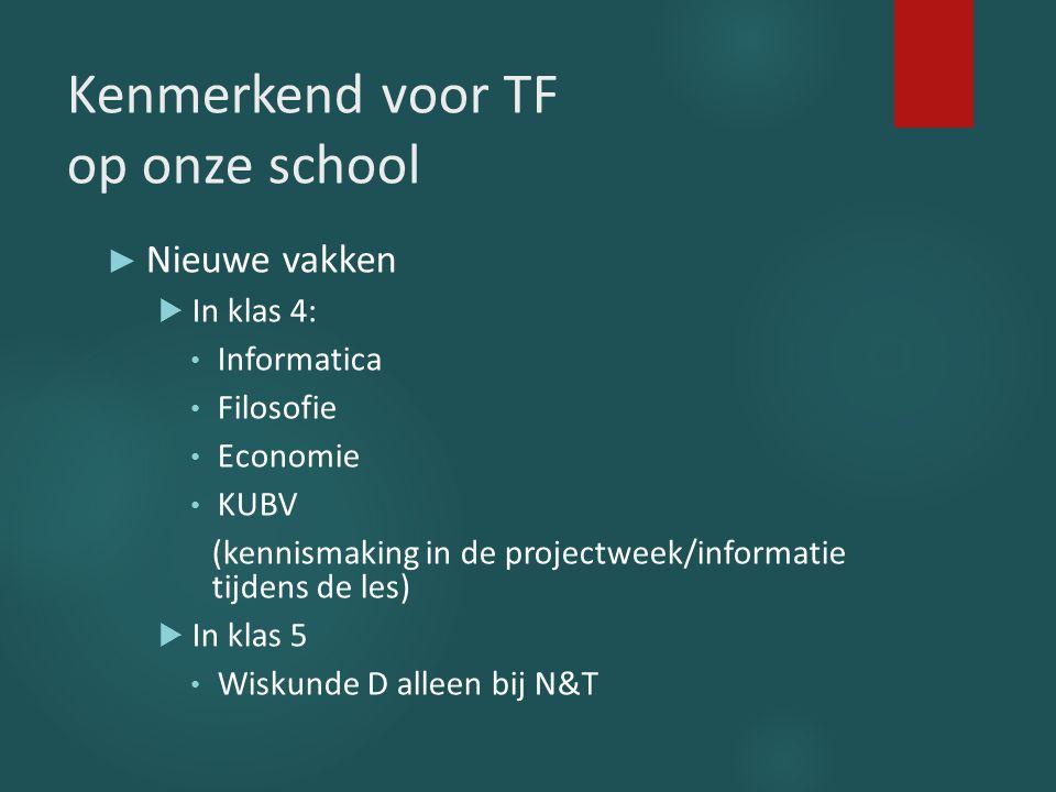 Kenmerkend voor TF op onze school ► Nieuwe vakken  In klas 4: Informatica Filosofie Economie KUBV (kennismaking in de projectweek/informatie tijdens
