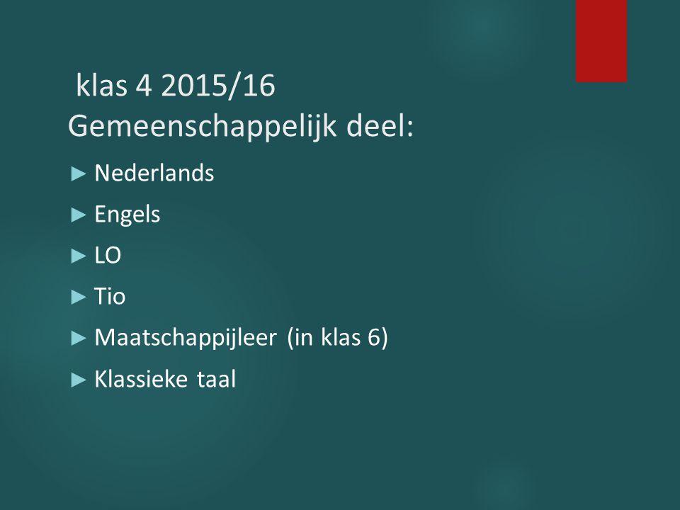 klas 4 2015/16 Gemeenschappelijk deel: ► Nederlands ► Engels ► LO ► Tio ► Maatschappijleer (in klas 6) ► Klassieke taal