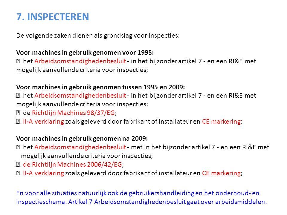 7. INSPECTEREN De volgende zaken dienen als grondslag voor inspecties: Voor machines in gebruik genomen voor 1995:  het Arbeidsomstandighedenbesluit