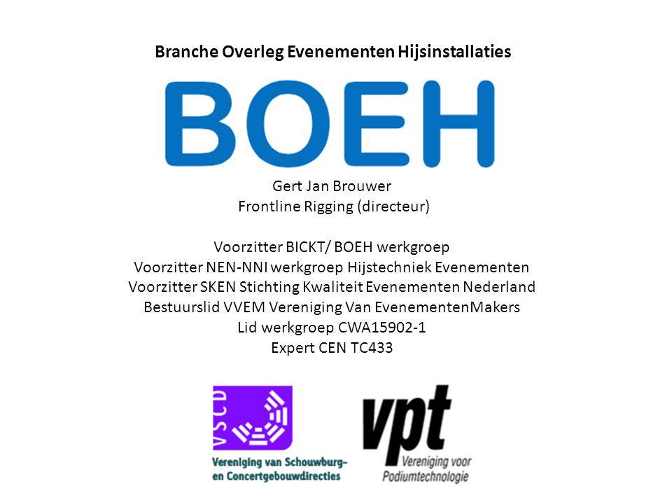 Branche Overleg Evenementen Hijsinstallaties Gert Jan Brouwer Frontline Rigging (directeur) Voorzitter BICKT/ BOEH werkgroep Voorzitter NEN-NNI werkgr