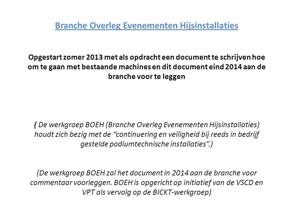 Branche Overleg Evenementen Hijsinstallaties Opgestart zomer 2013 met als opdracht een document te schrijven hoe om te gaan met bestaande machines en
