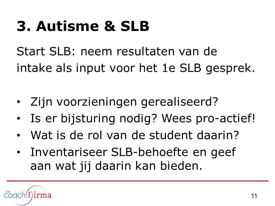 3. Autisme & SLB Start SLB: neem resultaten van de intake als input voor het 1e SLB gesprek. Zijn voorzieningen gerealiseerd? Is er bijsturing nodig?