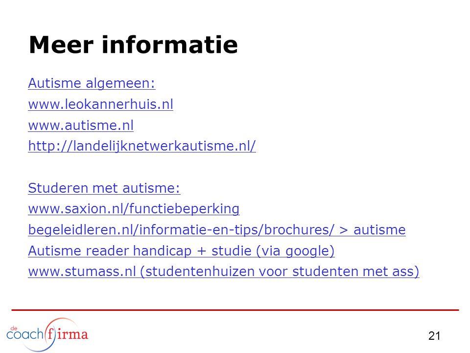 Meer informatie Autisme algemeen: www.leokannerhuis.nl www.autisme.nl http://landelijknetwerkautisme.nl/ Studeren met autisme: www.saxion.nl/functiebe