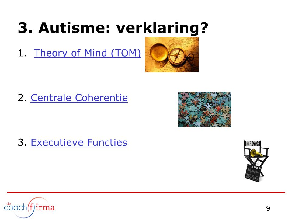 3.Autisme: verklaring. 1.Theory of Mind (TOM)Theory of Mind (TOM) 2.