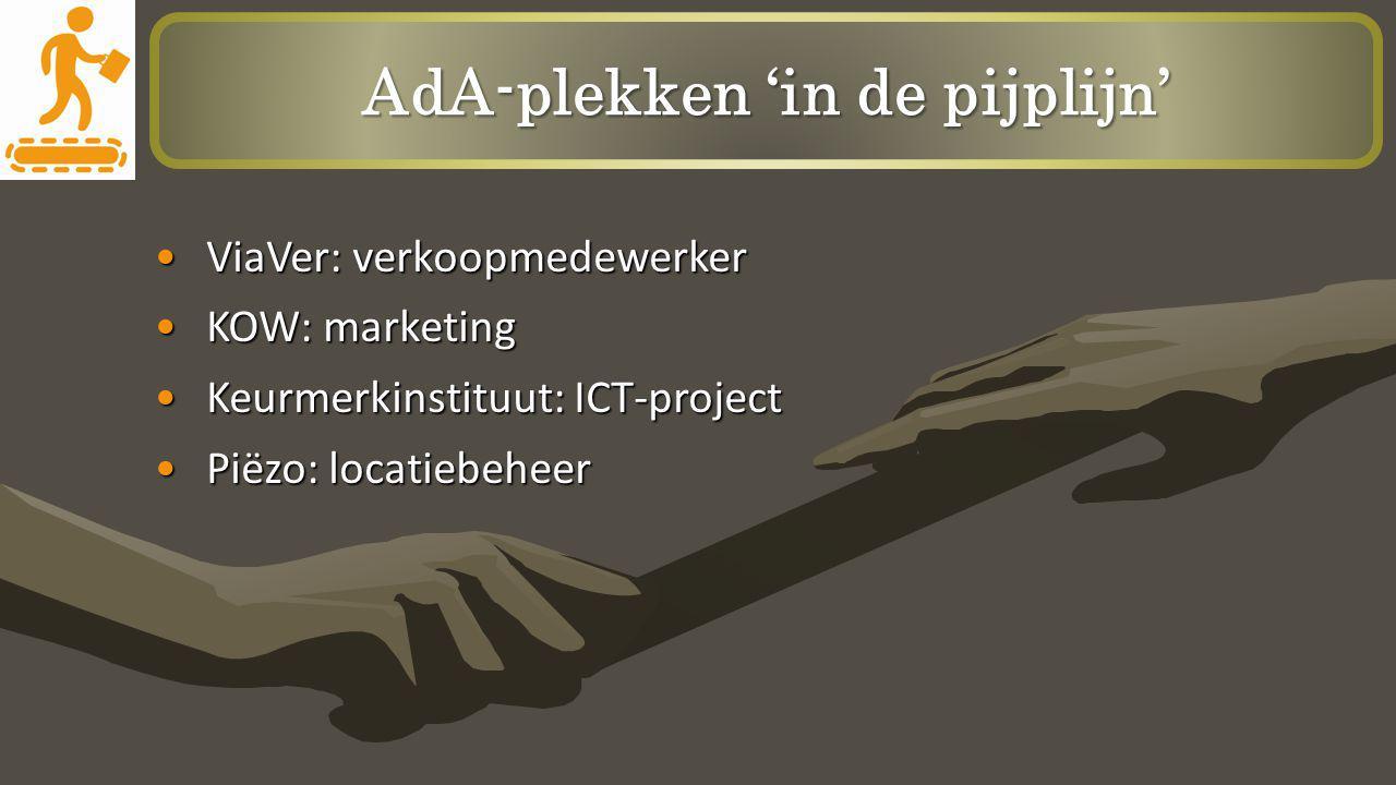 AdA-plekken 'in de pijplijn' ViaVer: verkoopmedewerkerViaVer: verkoopmedewerker KOW: marketingKOW: marketing Keurmerkinstituut: ICT-projectKeurmerkins