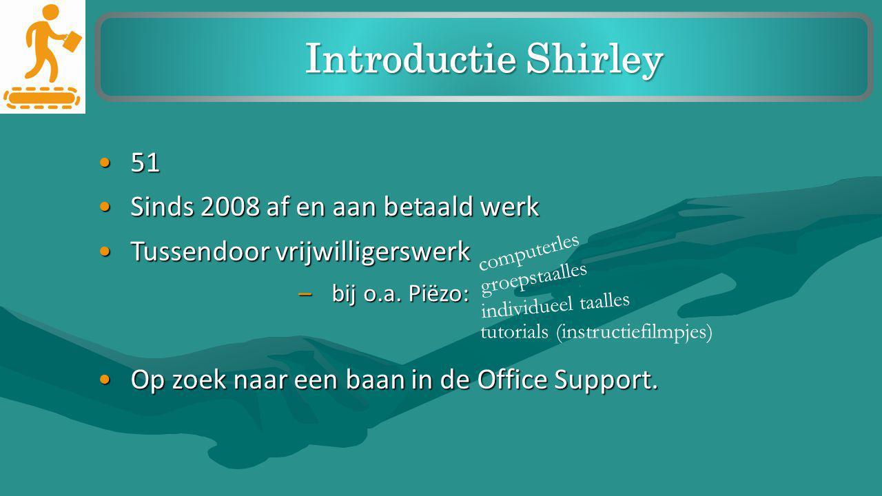 5151 Sinds 2008 af en aan betaald werkSinds 2008 af en aan betaald werk Tussendoor vrijwilligerswerkTussendoor vrijwilligerswerk Introductie Shirley t