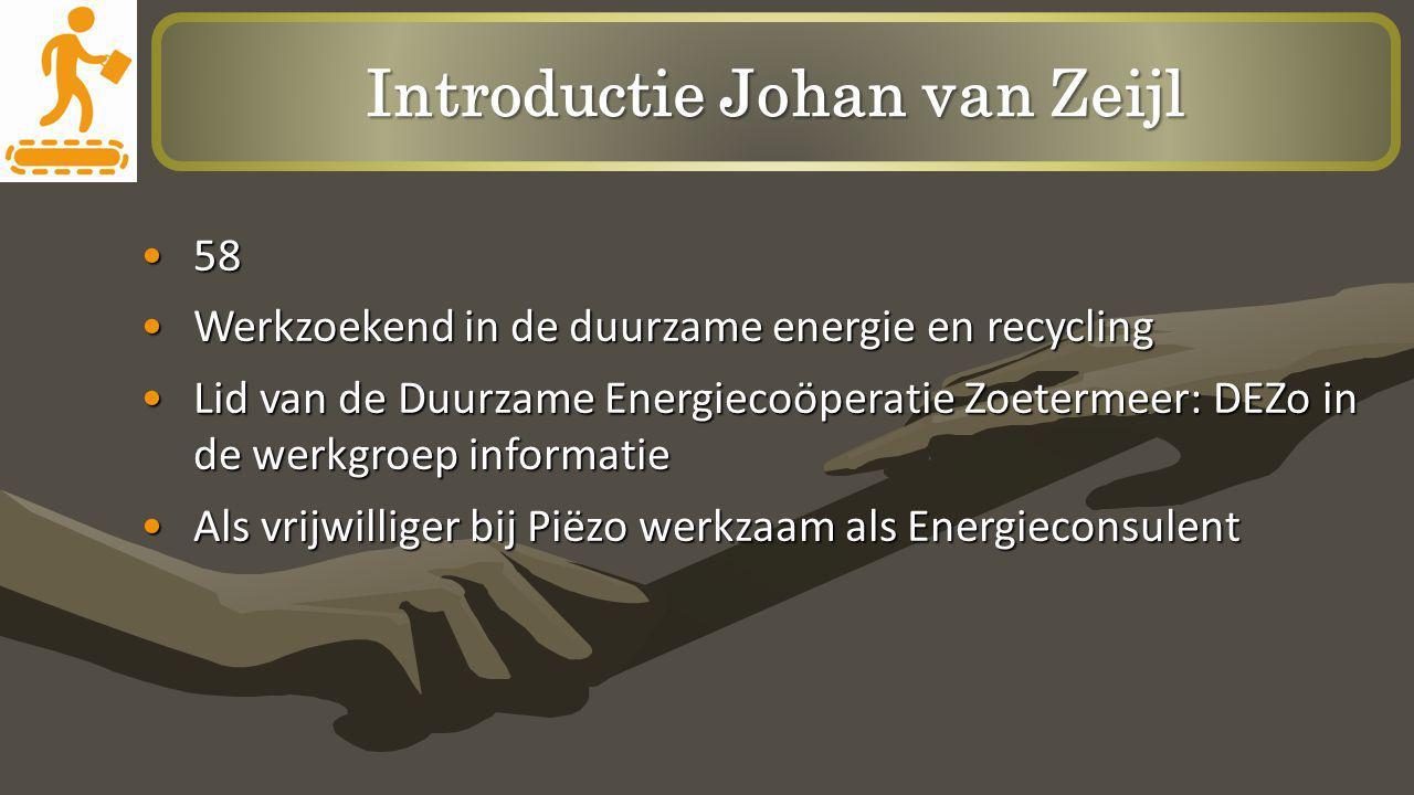 Introductie Johan van Zeijl 5858 Werkzoekend in de duurzame energie en recyclingWerkzoekend in de duurzame energie en recycling Lid van de Duurzame En