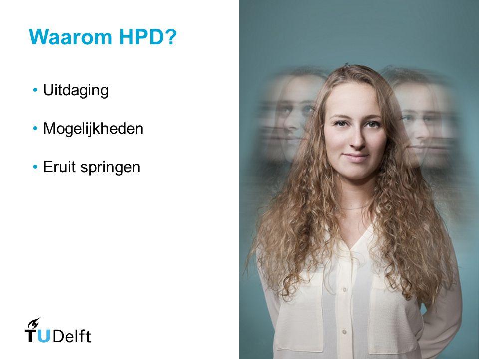 Waarom HPD? Uitdaging Mogelijkheden Eruit springen