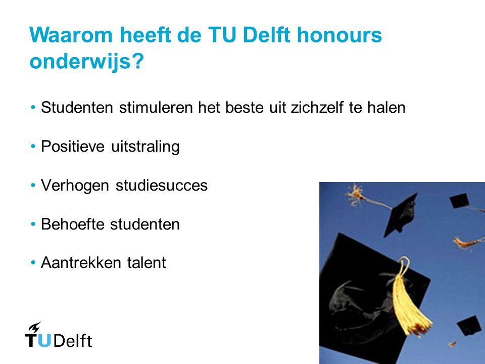 Excellentiebeleid TU Delft Voor de top 8% iets extra's: Honours onderwijs Dubbele BSc: Technische Wiskunde en Technische Natuurkunde Excellent Scholarships Double degree trajecten: vaak met buitenlandse universiteiten Daarnaast: Topsport Ondernemerschap (YES!Delft) Studentenprojecten (Nuna etc.)