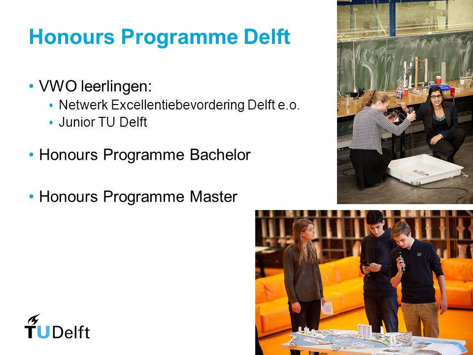 Honours Programme Delft VWO leerlingen: Netwerk Excellentiebevordering Delft e.o. Junior TU Delft Honours Programme Bachelor Honours Programme Master