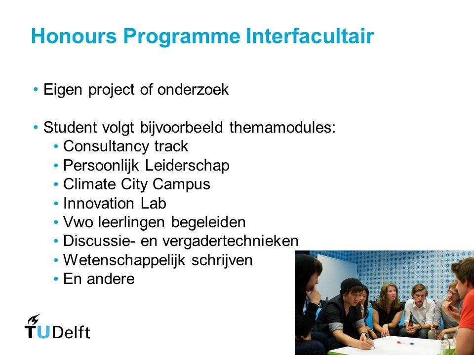 Honours Programme Interfacultair Eigen project of onderzoek Student volgt bijvoorbeeld themamodules: Consultancy track Persoonlijk Leiderschap Climate