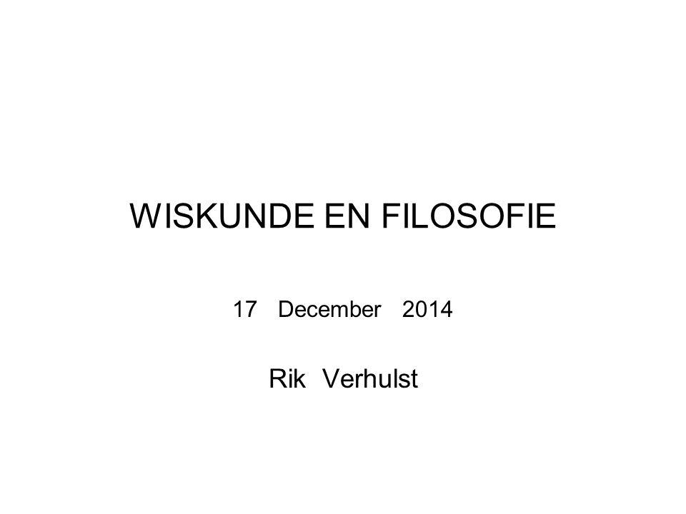 WISKUNDE EN FILOSOFIE 17December 2014 Rik Verhulst