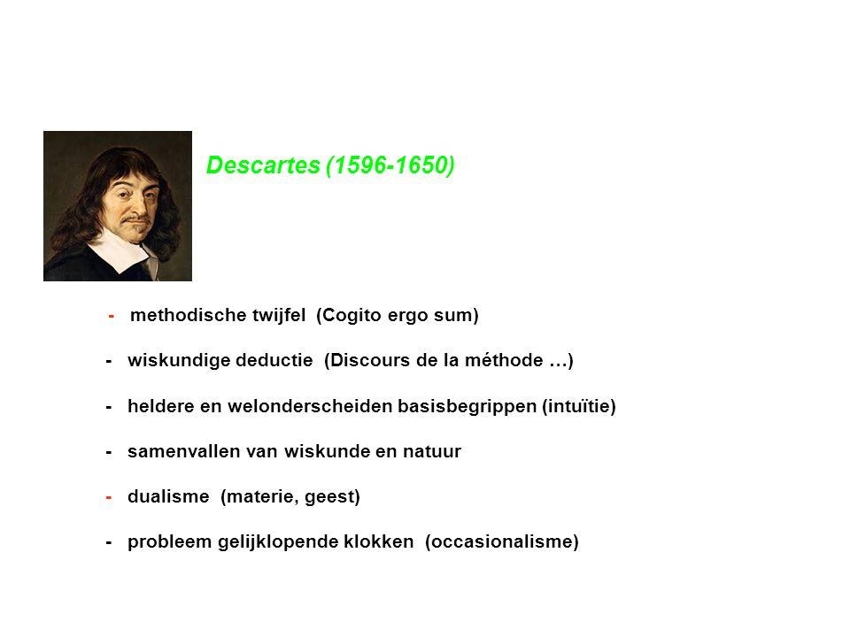 Descartes (1596-1650) - methodische twijfel (Cogito ergo sum) - wiskundige deductie (Discours de la méthode …) - heldere en welonderscheiden basisbegr