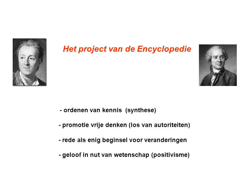 Het project van de Encyclopedie - ordenen van kennis (synthese) - promotie vrije denken (los van autoriteiten) - rede als enig beginsel voor veranderi