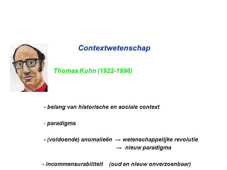 Contextwetenschap Thomas Kuhn (1922-1996) - belang van historische en sociale context - paradigma - (voldoende) anomalieën → wetenschappelijke revolut