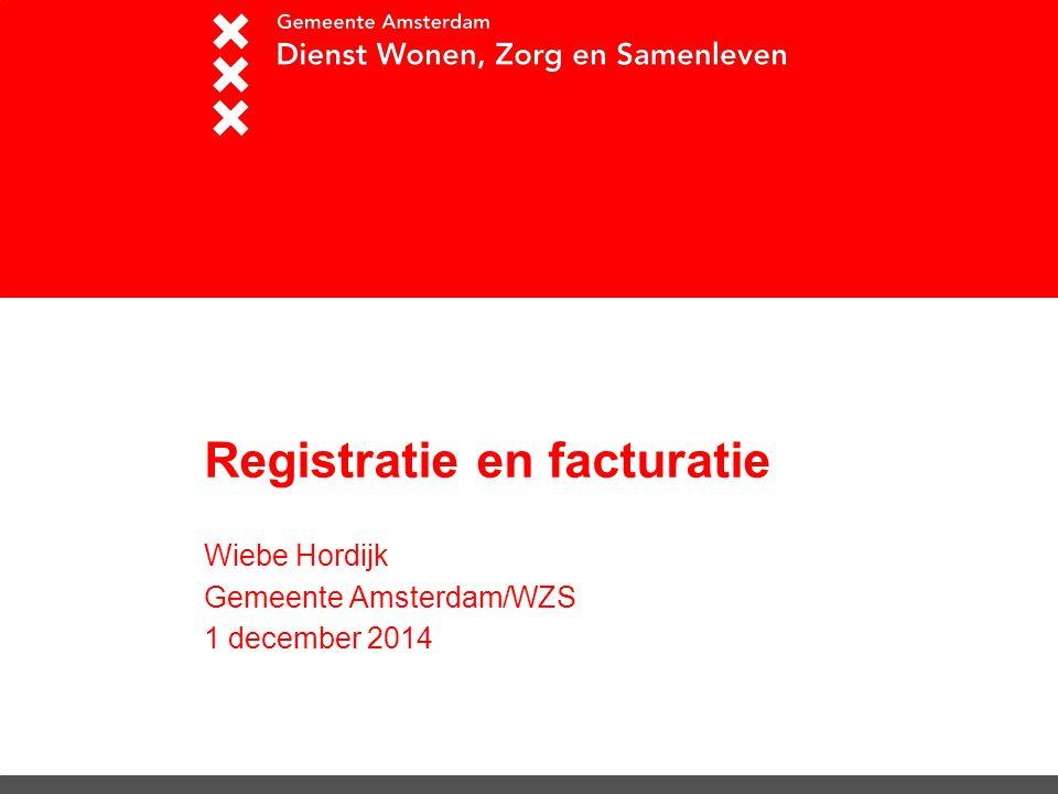 Registratie en facturatie Wiebe Hordijk Gemeente Amsterdam/WZS 1 december 2014