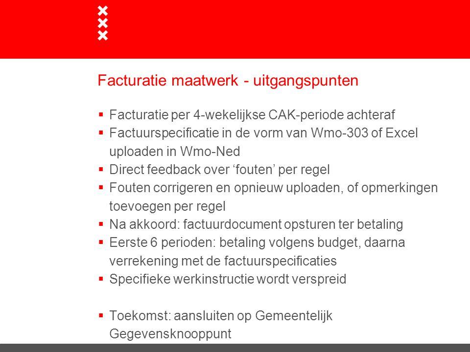 Facturatie maatwerk - uitgangspunten  Facturatie per 4-wekelijkse CAK-periode achteraf  Factuurspecificatie in de vorm van Wmo-303 of Excel uploaden