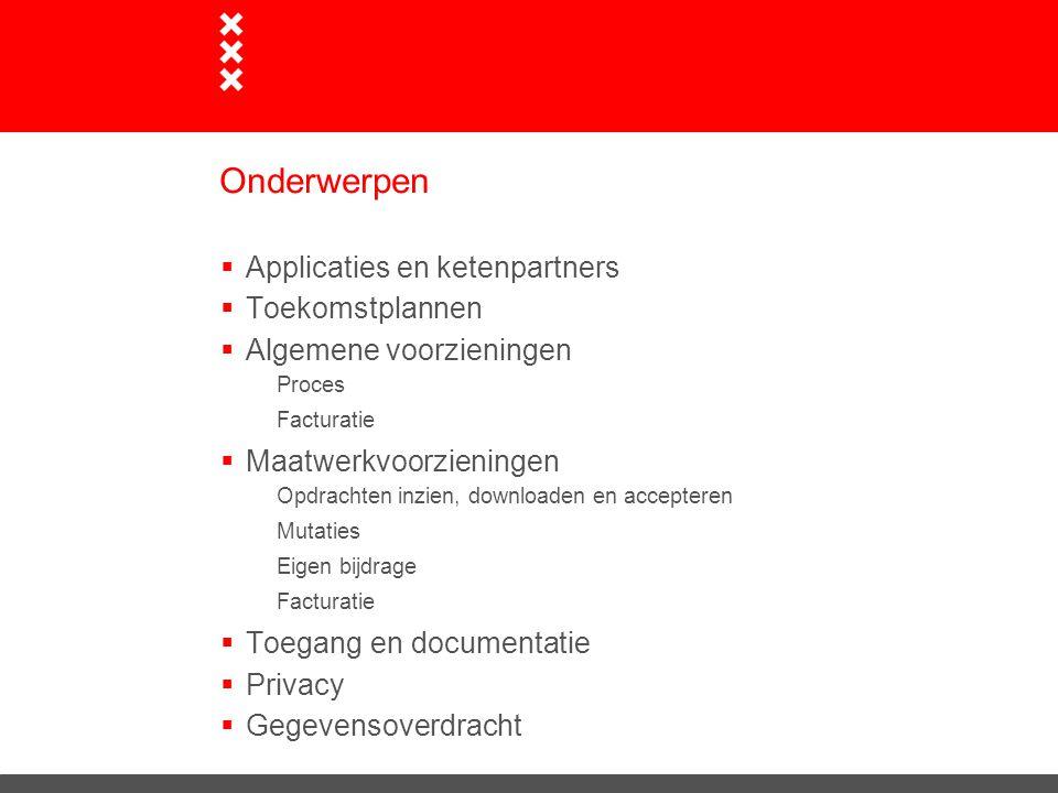 Onderwerpen  Applicaties en ketenpartners  Toekomstplannen  Algemene voorzieningen Proces Facturatie  Maatwerkvoorzieningen Opdrachten inzien, dow