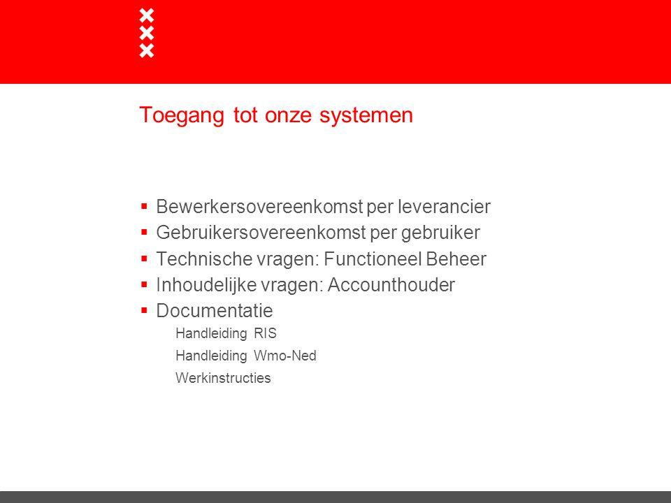 Toegang tot onze systemen  Bewerkersovereenkomst per leverancier  Gebruikersovereenkomst per gebruiker  Technische vragen: Functioneel Beheer  Inh