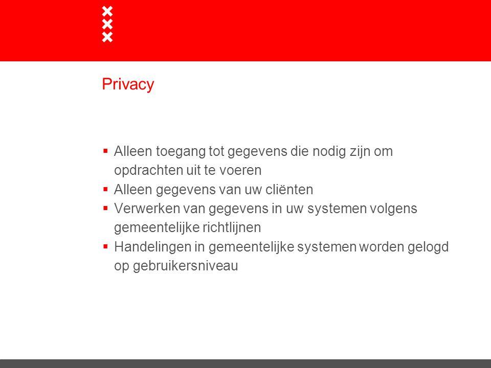 Privacy  Alleen toegang tot gegevens die nodig zijn om opdrachten uit te voeren  Alleen gegevens van uw cliënten  Verwerken van gegevens in uw syst