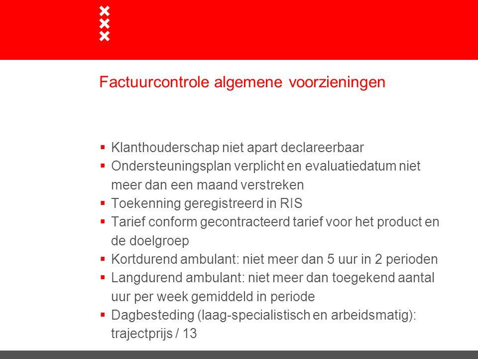 Factuurcontrole maatwerkvoorzieningen  Klanthouderschap niet apart declareerbaar  Toekenning geregistreerd in Wmo-Ned  Tarief conform gecontracteerd tarief voor het product en de doelgroep  Ambulant: niet meer dan toegekend aantal uur per week gemiddeld in periode  Dagbesteding: trajectprijs / 13