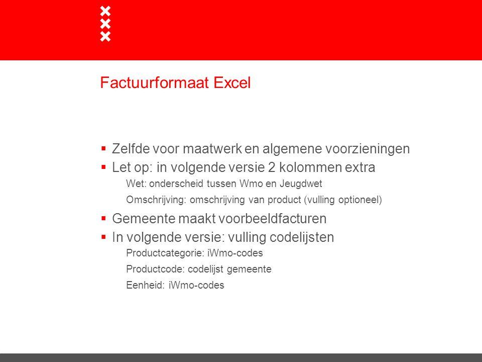Factuurformaat Excel  Zelfde voor maatwerk en algemene voorzieningen  Let op: in volgende versie 2 kolommen extra Wet: onderscheid tussen Wmo en Jeu