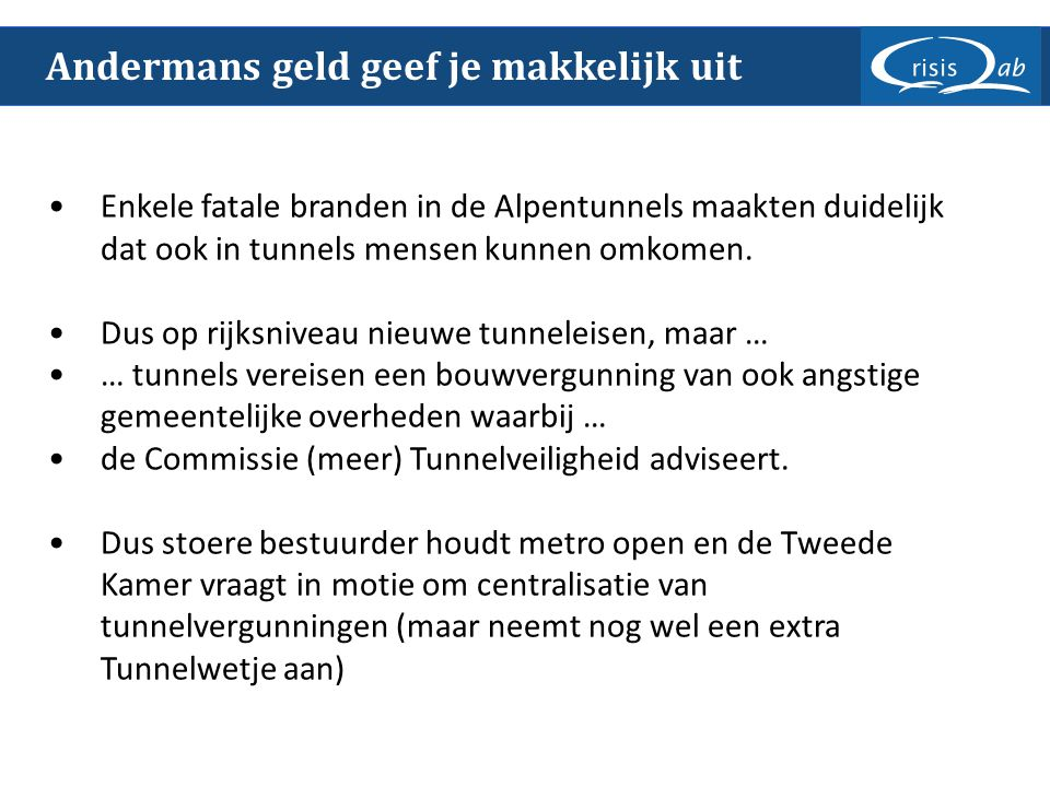 Andermans geld geef je makkelijk uit Enkele fatale branden in de Alpentunnels maakten duidelijk dat ook in tunnels mensen kunnen omkomen. Dus op rijks